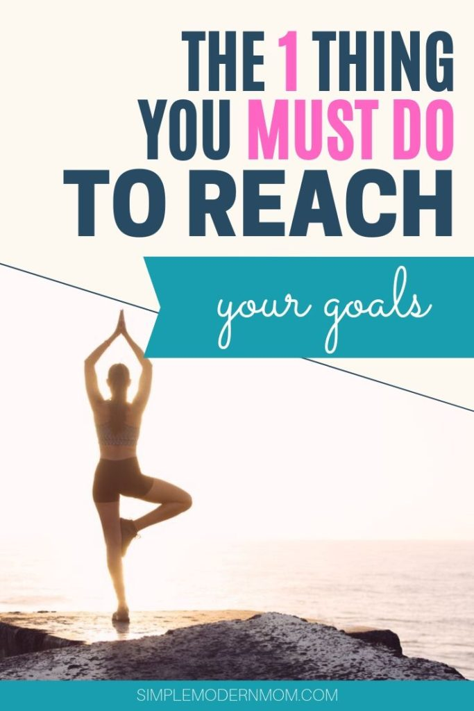 The One Thing You Must Do To Reach Your Goals