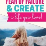 woman facing mountains;overcome your fear of failure and create a life you love