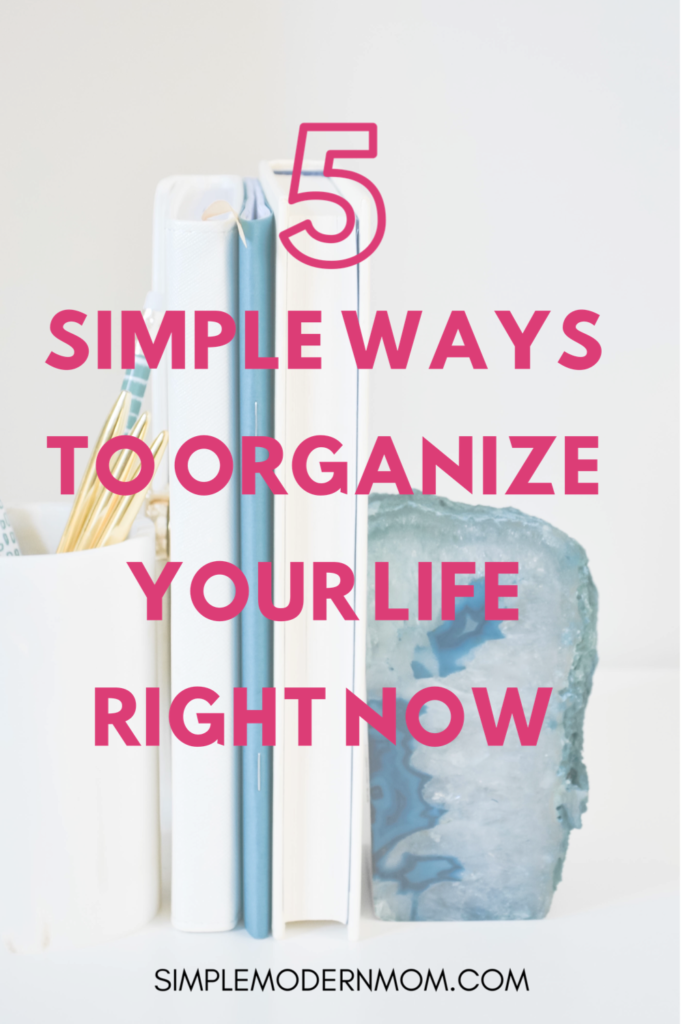 5 Quick & Easy Life Organization Tips You Can Do Right Now