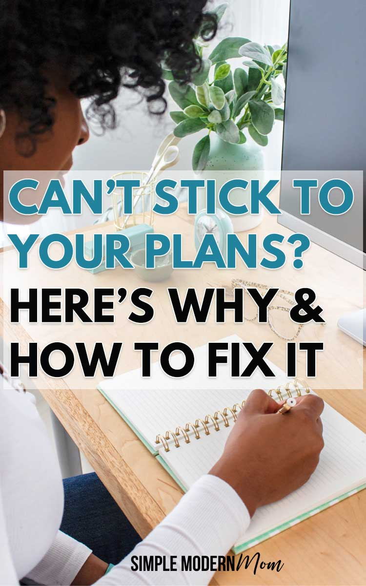 Can't Stick to Your Plans? Here's Why & How to Fix It